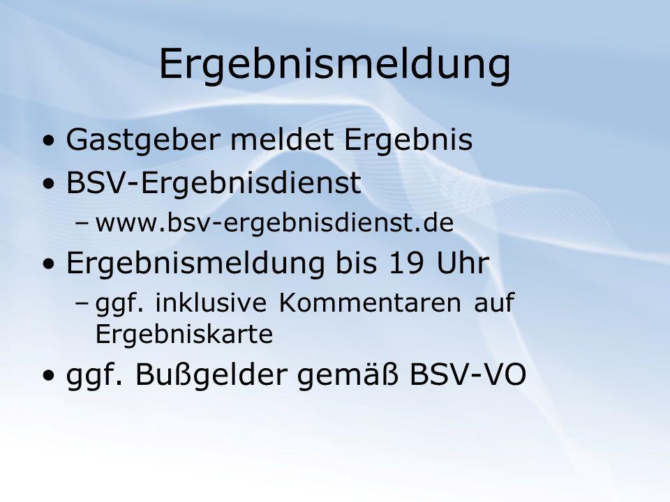 Ergebnismeldung Gastgeber meldet Ergebnis BSV-Ergebnisdienst –www.bsv-ergebnisdienst.de Ergebnismeldung bis 19 Uhr –ggf. inklusive Kommentaren auf Erg