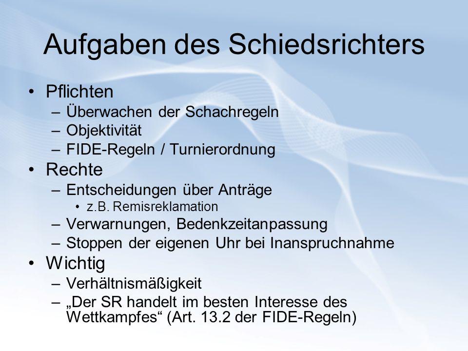 Aufgaben des Schiedsrichters Pflichten –Überwachen der Schachregeln –Objektivität –FIDE-Regeln / Turnierordnung Rechte –Entscheidungen über Anträge z.