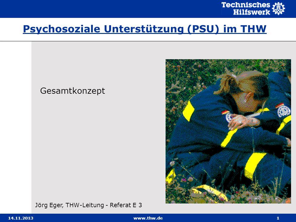 14.11.2013www.thw.de1 Jörg Eger, THW-Leitung - Referat E 3 Gesamtkonzept Psychosoziale Unterstützung (PSU) im THW