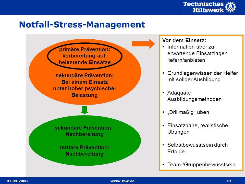 01.04.2008www.thw.de12 primäre Prävention: Vorbereitung auf belastende Einsätze sekundäre Prävention: Bei einem Einsatz unter hoher psychischer Belast