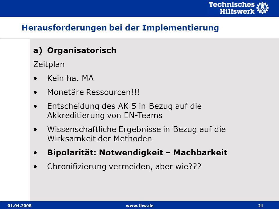 01.04.2008www.thw.de21 a)Organisatorisch Zeitplan Kein ha. MA Monetäre Ressourcen!!! Entscheidung des AK 5 in Bezug auf die Akkreditierung von EN-Team