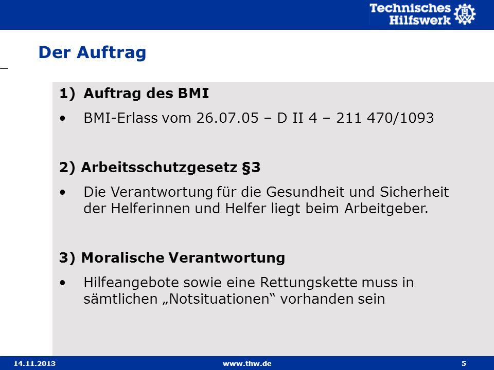 14.11.2013www.thw.de5 1)Auftrag des BMI BMI-Erlass vom 26.07.05 – D II 4 – 211 470/1093 2) Arbeitsschutzgesetz §3 Die Verantwortung für die Gesundheit