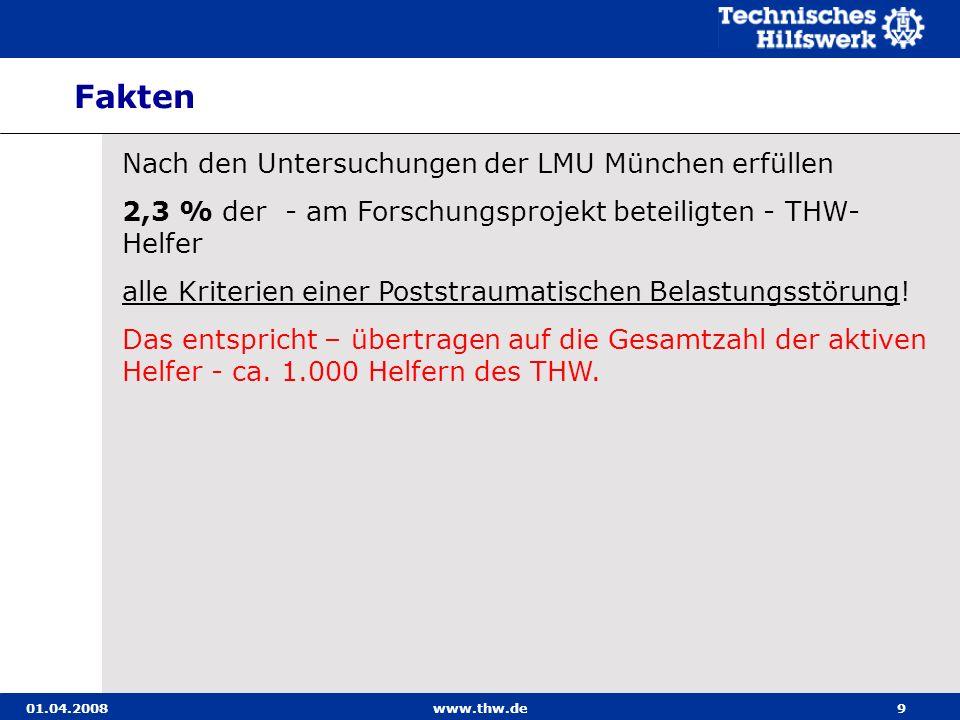 01.04.2008www.thw.de9 Nach den Untersuchungen der LMU München erfüllen 2,3 % der - am Forschungsprojekt beteiligten - THW- Helfer alle Kriterien einer