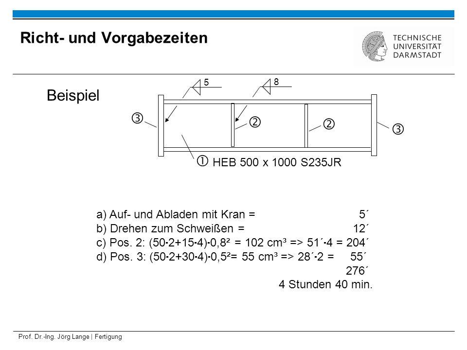 Prof. Dr.-Ing. Jörg Lange | Fertigung Beispiel HEB 500 x 1000 S235JR 5 8 a) Auf- und Abladen mit Kran = 5´ b) Drehen zum Schweißen = 12´ c) Pos. 2: (5