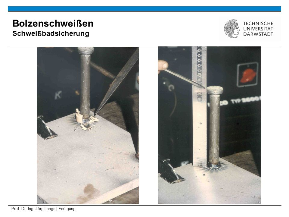 Prof. Dr.-Ing. Jörg Lange | Fertigung Bolzenschweißen Schweißbadsicherung