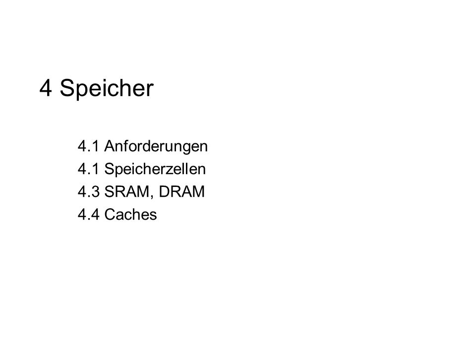 4 Speicher TexPoint fonts used in EMF. Read the TexPoint manual before you delete this box.: A A AA A A 4.1 Anforderungen 4.1 Speicherzellen 4.3 SRAM,