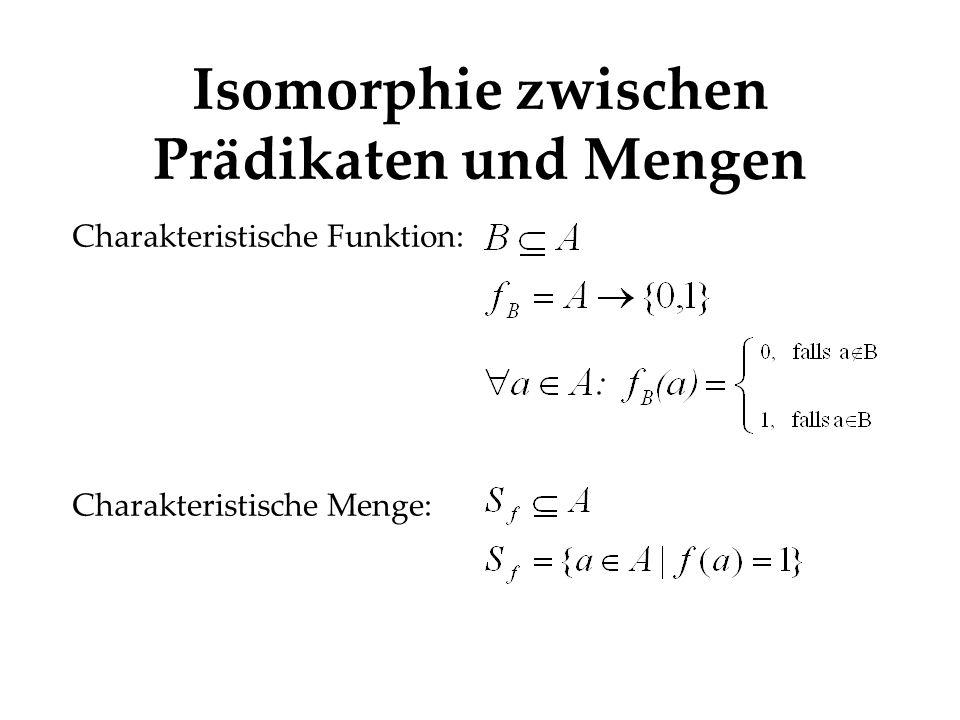 Isomorphie zwischen Prädikaten und Mengen Charakteristische Funktion: Charakteristische Menge: