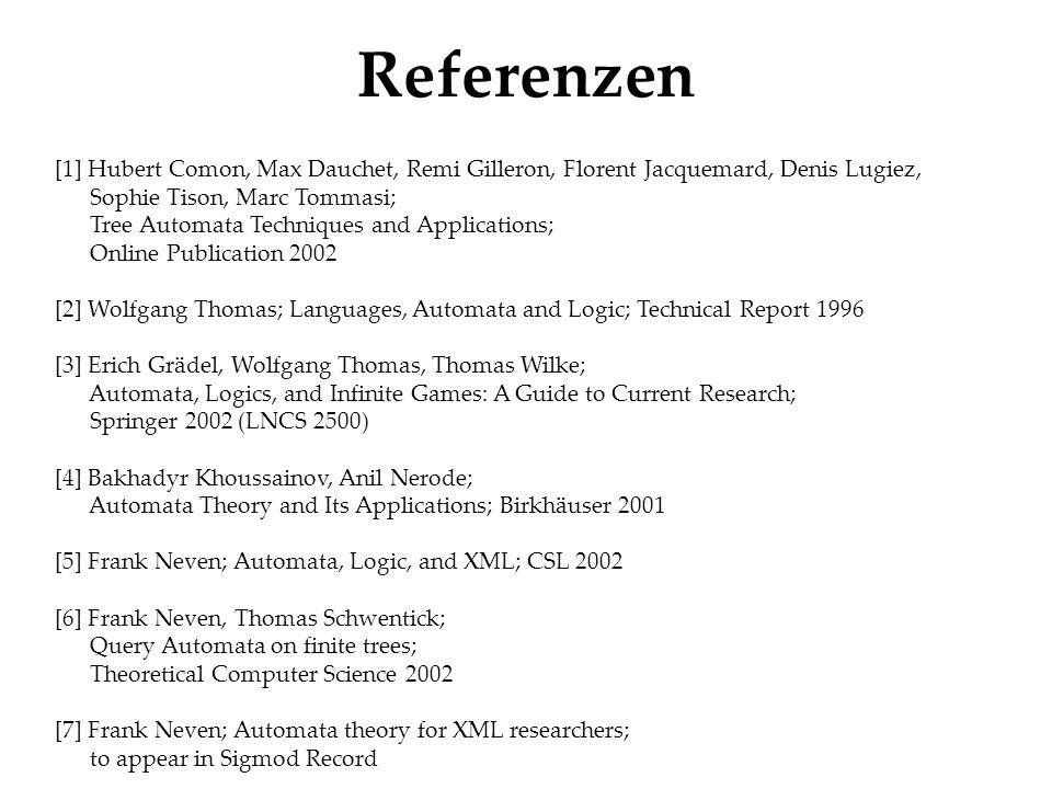 Referenzen [1] Hubert Comon, Max Dauchet, Remi Gilleron, Florent Jacquemard, Denis Lugiez, Sophie Tison, Marc Tommasi; Tree Automata Techniques and Ap