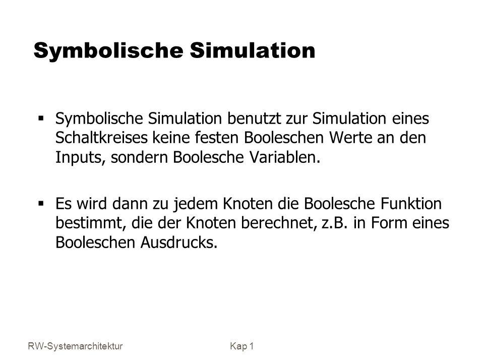 RW-SystemarchitekturKap 1 Symbolische Simulation Symbolische Simulation benutzt zur Simulation eines Schaltkreises keine festen Booleschen Werte an den Inputs, sondern Boolesche Variablen.
