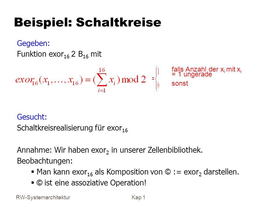 RW-SystemarchitekturKap 1 Beispiel: Schaltkreise falls Anzahl der x i mit x i = 1 ungerade sonst Gesucht: Schaltkreisrealisierung für exor 16 Annahme: Wir haben exor 2 in unserer Zellenbibliothek.