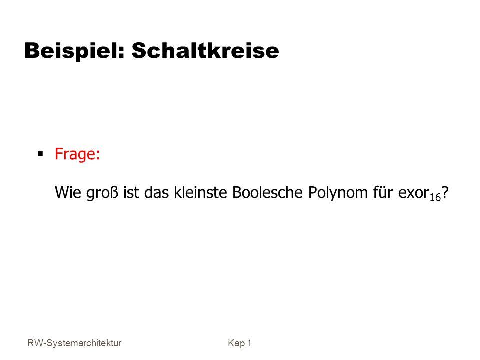 RW-SystemarchitekturKap 1 Beispiel: Schaltkreise Frage: Wie groß ist das kleinste Boolesche Polynom für exor 16 ?