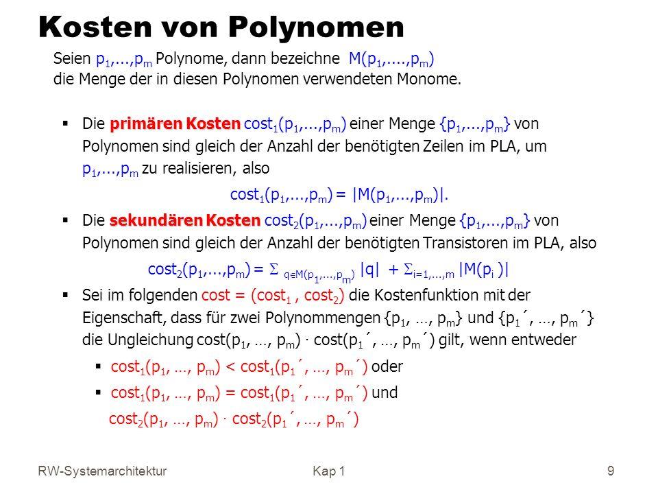 RW-SystemarchitekturKap 1 9 Kosten von Polynomen Seien p 1,...,p m Polynome, dann bezeichne M(p 1,....,p m ) die Menge der in diesen Polynomen verwendeten Monome.