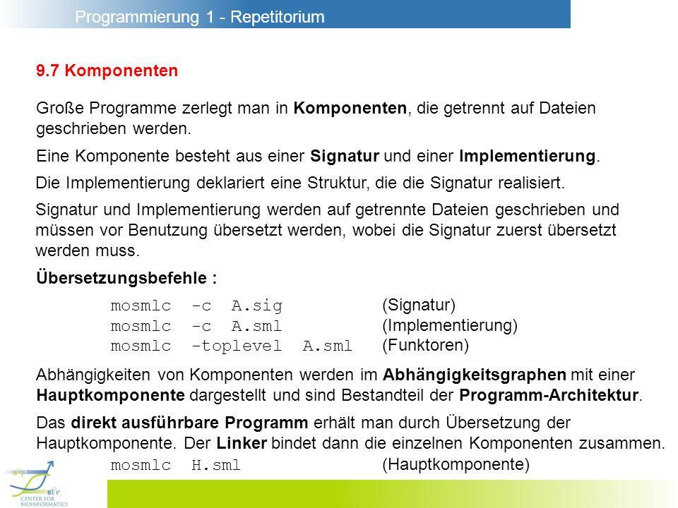 Programmierung 1 - Repetitorium 9.7 Komponenten Große Programme zerlegt man in Komponenten, die getrennt auf Dateien geschrieben werden. Eine Komponen