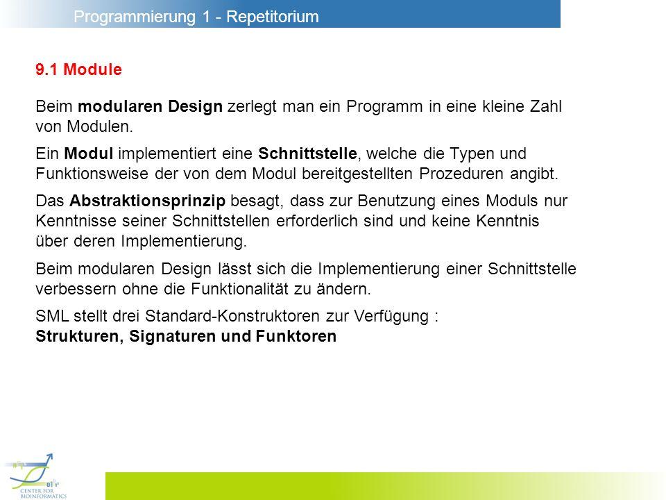 Programmierung 1 - Repetitorium 9.1 Module Beim modularen Design zerlegt man ein Programm in eine kleine Zahl von Modulen. SML stellt drei Standard-Ko