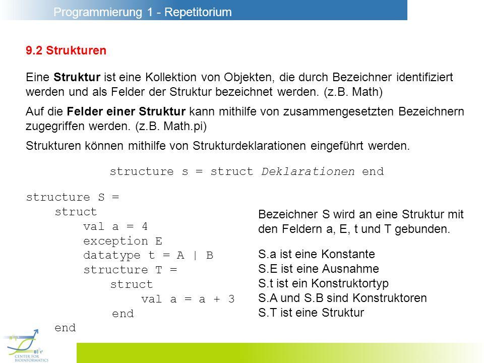 Programmierung 1 - Repetitorium 9.2 Strukturen Eine Struktur ist eine Kollektion von Objekten, die durch Bezeichner identifiziert werden und als Felde