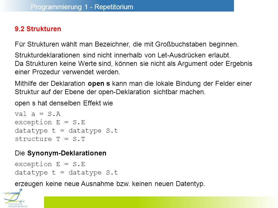 Programmierung 1 - Repetitorium 9.2 Strukturen Für Strukturen wählt man Bezeichner, die mit Großbuchstaben beginnen. Strukturdeklarationen sind nicht