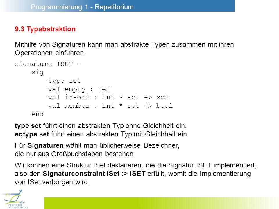 Programmierung 1 - Repetitorium 9.3 Typabstraktion Mithilfe von Signaturen kann man abstrakte Typen zusammen mit ihren Operationen einführen. signatur