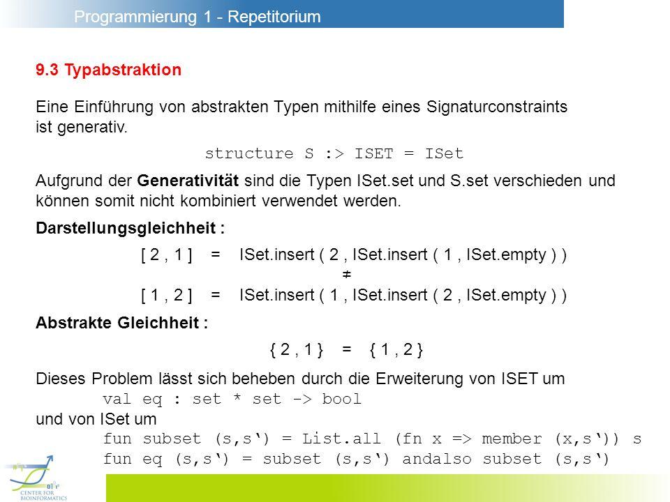 Programmierung 1 - Repetitorium 9.3 Typabstraktion Eine Einführung von abstrakten Typen mithilfe eines Signaturconstraints ist generativ. Darstellungs