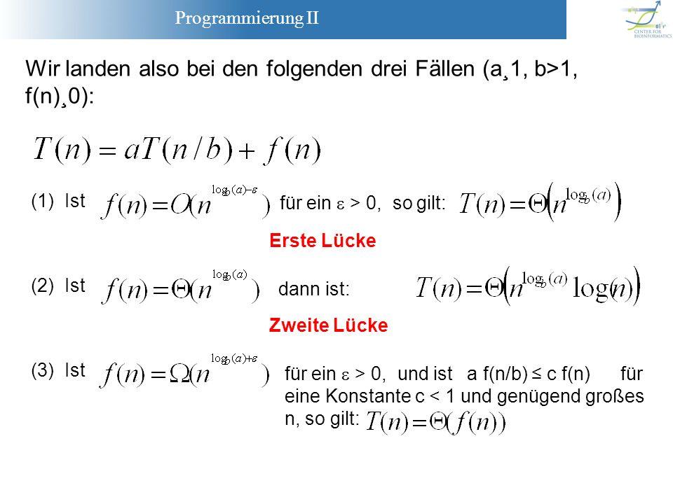Programmierung II Wir landen also bei den folgenden drei Fällen (a¸1, b>1, f(n)¸0): (1) Ist für ein > 0, so gilt: (2) Ist dann ist: (3) Ist für ein >