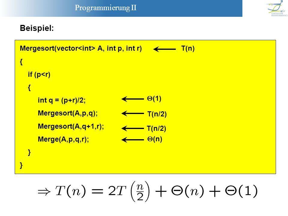 Programmierung II Mergesort(vector A, int p, int r) { if (p<r) { int q = (p+r)/2; Mergesort(A,p,q); Mergesort(A,q+1,r); Merge(A,p,q,r); } Beispiel: (1