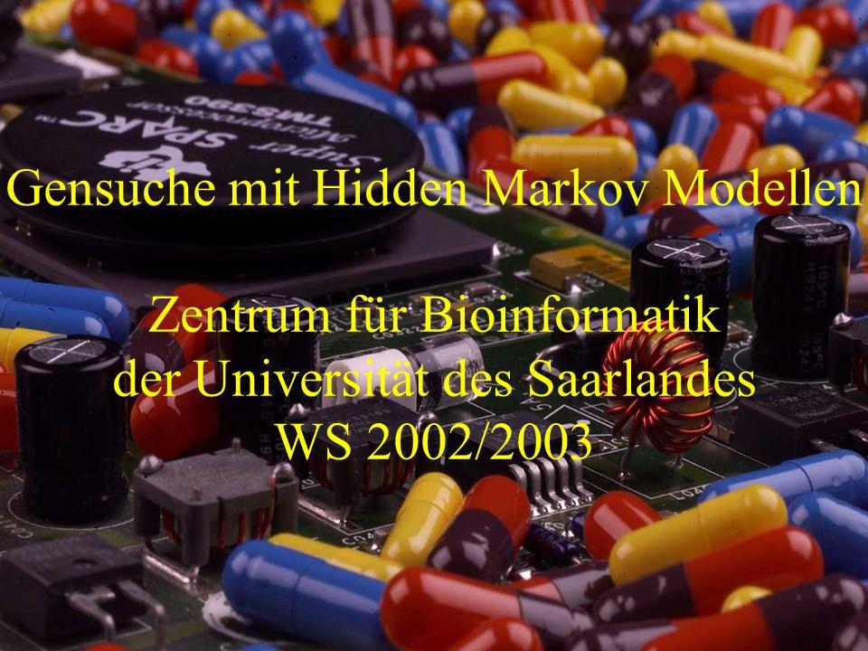 Gensuche mit Hidden Markov Modellen 1 Zentrum für Bioinformatik der Universität des Saarlandes WS 2002/2003