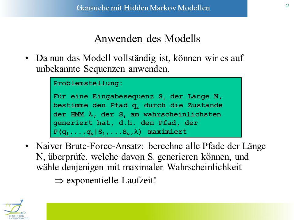 Gensuche mit Hidden Markov Modellen 22 Der EM-Algorithmus 1.Klassifiziere eine bekannte Sequenz s 1 vom Typ M mit dem HMM. Dies liefert P(s 1 |M). Wie