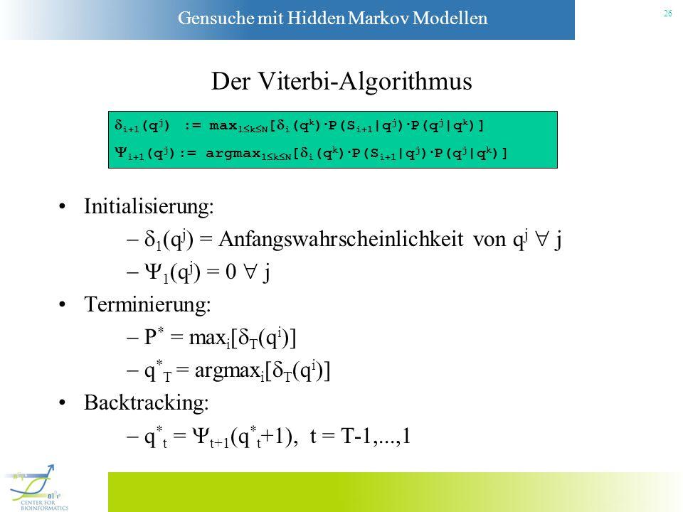 Gensuche mit Hidden Markov Modellen 25 Wir verwenden den Trellis, um die folgenden Informationen zu berechnen: i+1 (q j ) ist die WK des wahrscheinlic