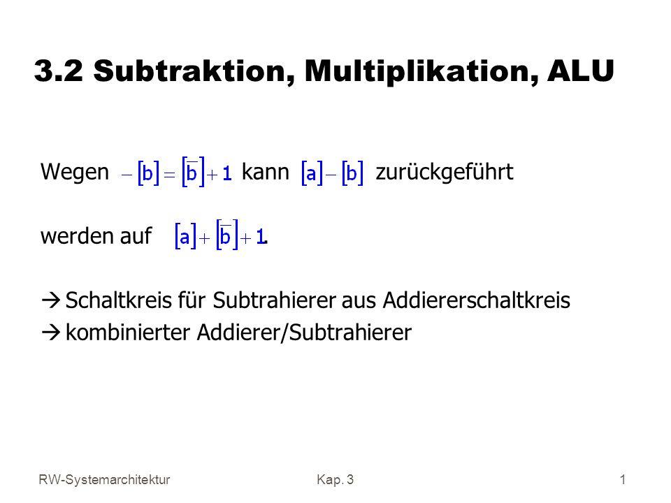 RW-SystemarchitekturKap. 31 3.2 Subtraktion, Multiplikation, ALU Wegenkannzurückgeführt werden auf. Schaltkreis für Subtrahierer aus Addiererschaltkre