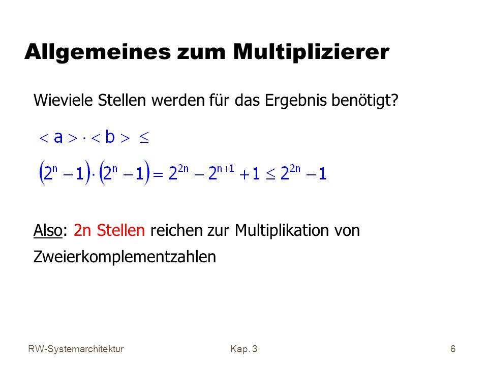 RW-SystemarchitekturKap. 36 Allgemeines zum Multiplizierer Wieviele Stellen werden für das Ergebnis benötigt? Also: 2n Stellen reichen zur Multiplikat