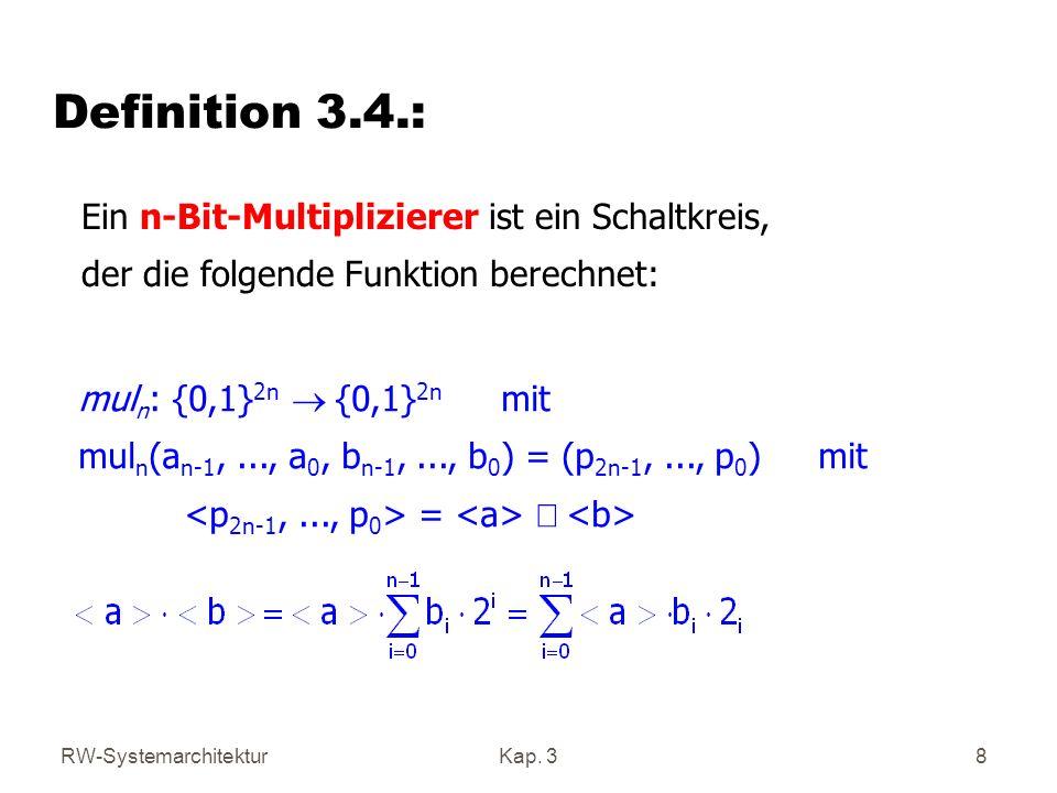 RW-SystemarchitekturKap. 38 Definition 3.4.: Ein n-Bit-Multiplizierer ist ein Schaltkreis, der die folgende Funktion berechnet: mul n : {0,1} 2n {0,1}