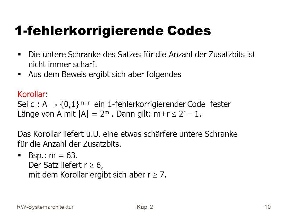 RW-SystemarchitekturKap. 2 10 1-fehlerkorrigierende Codes Die untere Schranke des Satzes für die Anzahl der Zusatzbits ist nicht immer scharf. Aus dem