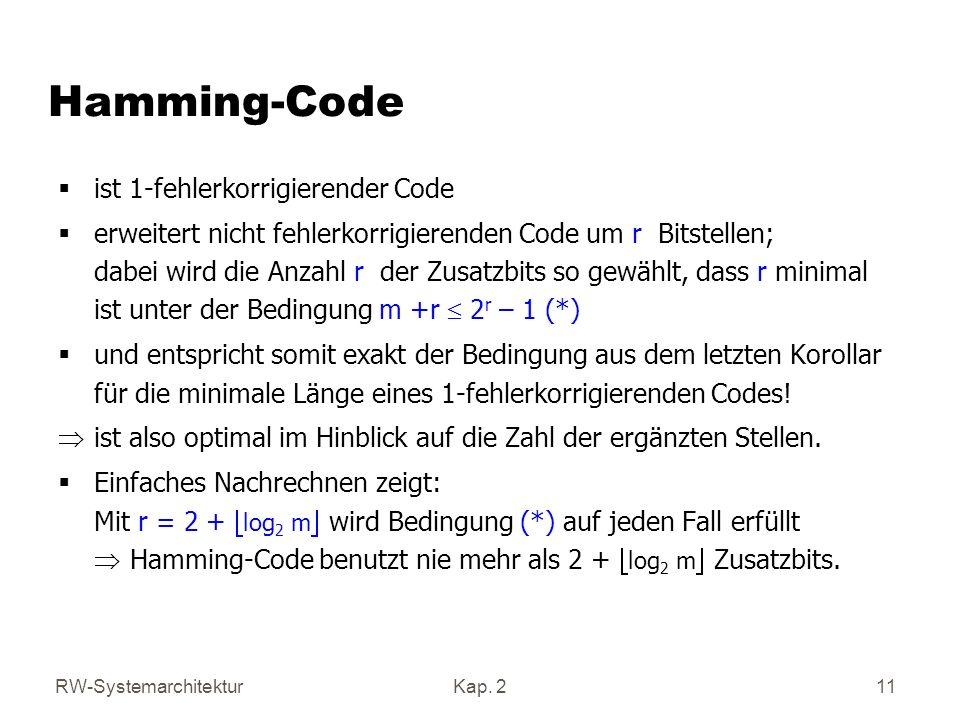 RW-SystemarchitekturKap. 2 11 Hamming-Code ist 1-fehlerkorrigierender Code erweitert nicht fehlerkorrigierenden Code um r Bitstellen; dabei wird die A