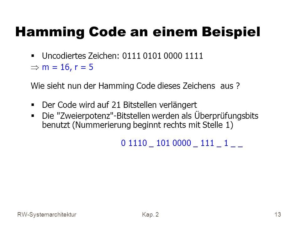 RW-SystemarchitekturKap. 2 13 Uncodiertes Zeichen: 0111 0101 0000 1111 m = 16, r = 5 Wie sieht nun der Hamming Code dieses Zeichens aus ? Der Code wir