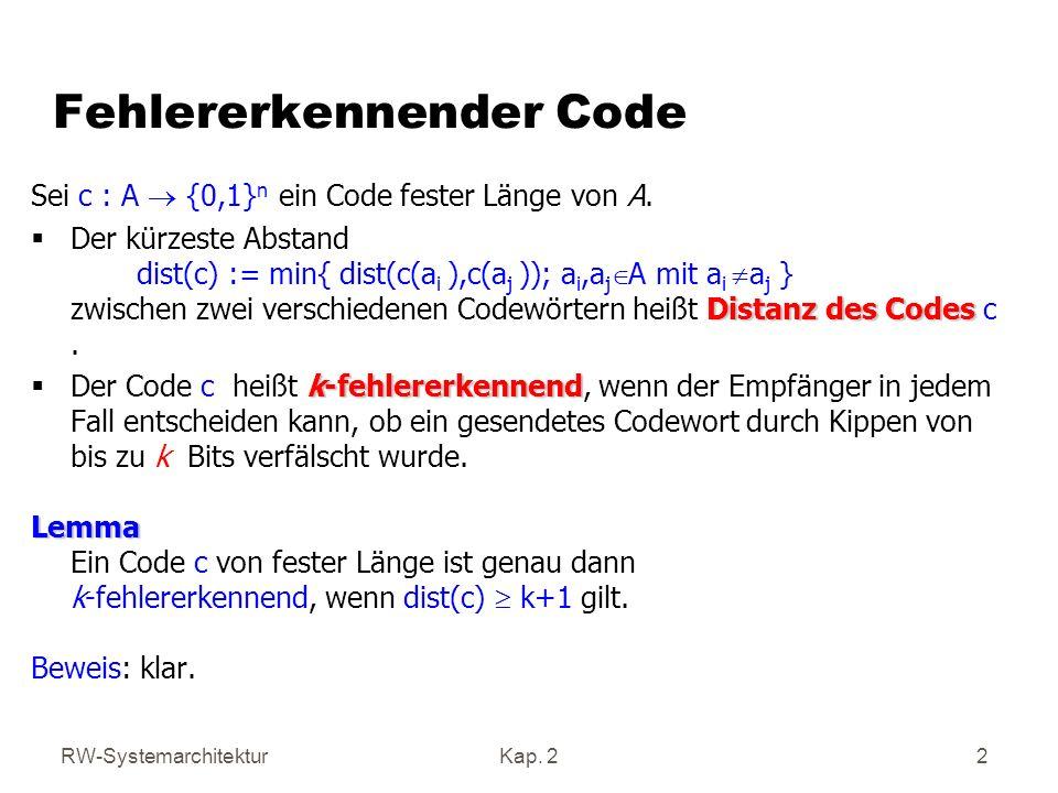 RW-SystemarchitekturKap. 2 2 Fehlererkennender Code Sei c : A {0,1} n ein Code fester Länge von A. Distanz des Codes Der kürzeste Abstand dist(c) := m