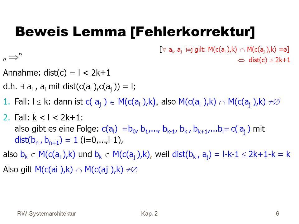 RW-SystemarchitekturKap. 2 6 Beweis Lemma [Fehlerkorrektur] Annahme: dist(c) = l < 2k+1 d.h. a i, a i mit dist(c(a i ),c(a j )) = l; 1.Fall: l k: dann