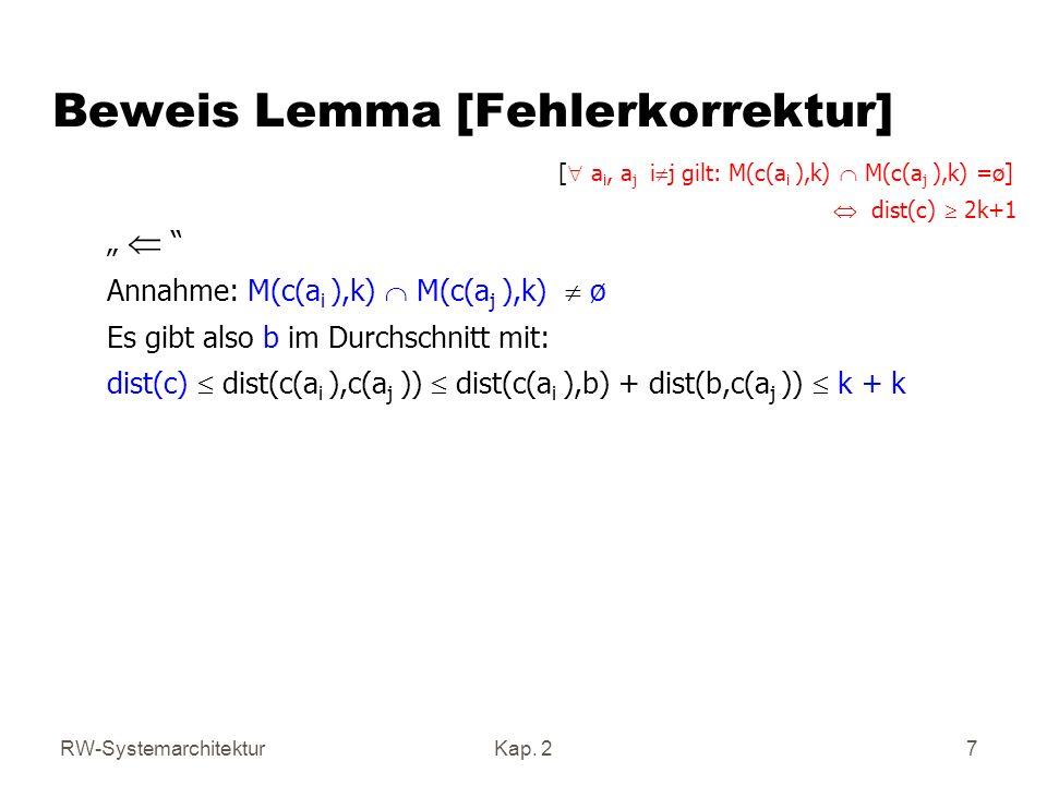 RW-SystemarchitekturKap. 2 7 Beweis Lemma [Fehlerkorrektur] Annahme: M(c(a i ),k) M(c(a j ),k) ø Es gibt also b im Durchschnitt mit: dist(c) dist(c(a