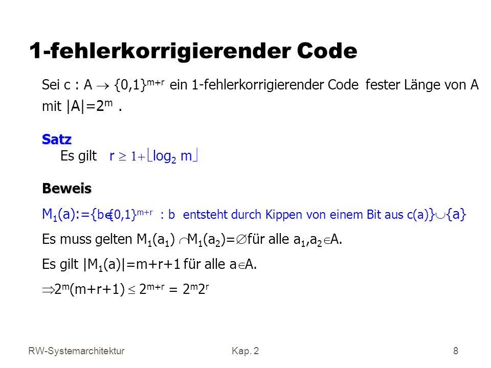 RW-SystemarchitekturKap. 2 8 1-fehlerkorrigierender Code Sei c : A {0,1} m+r ein 1-fehlerkorrigierender Code fester Länge von A mit  A =2 m. Satz Satz