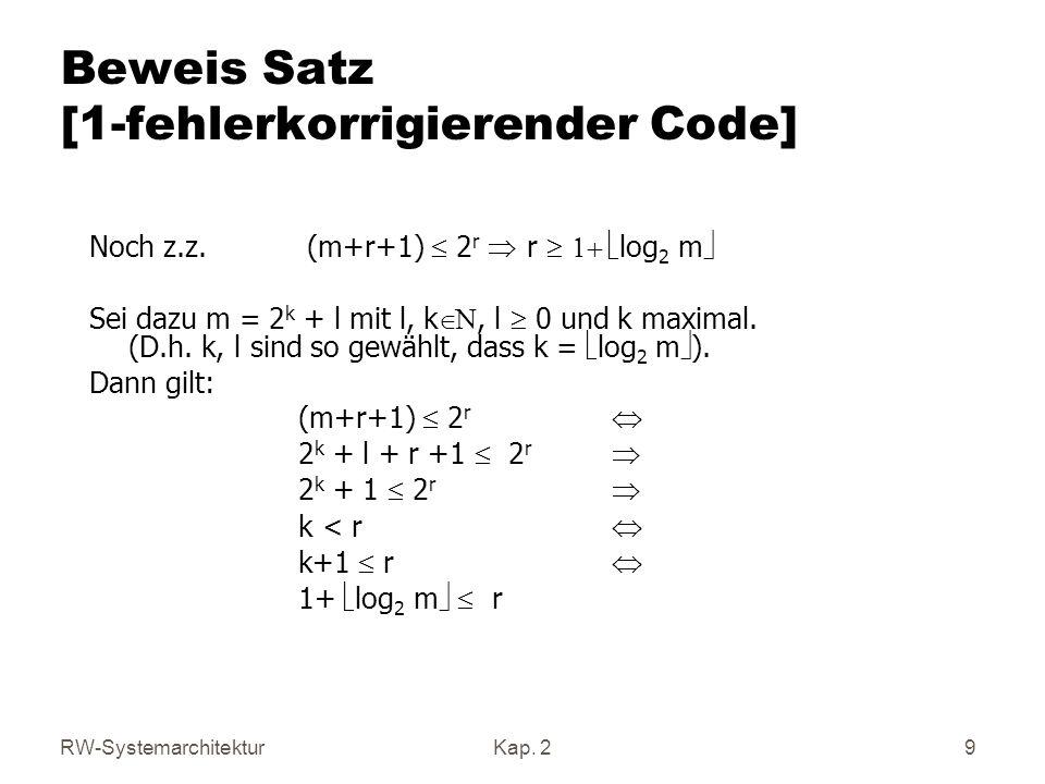 RW-SystemarchitekturKap. 2 9 Beweis Satz [1-fehlerkorrigierender Code] Noch z.z. (m+r+1) 2 r r log 2 m Sei dazu m = 2 k + l mit l, k, l 0 und k maxima