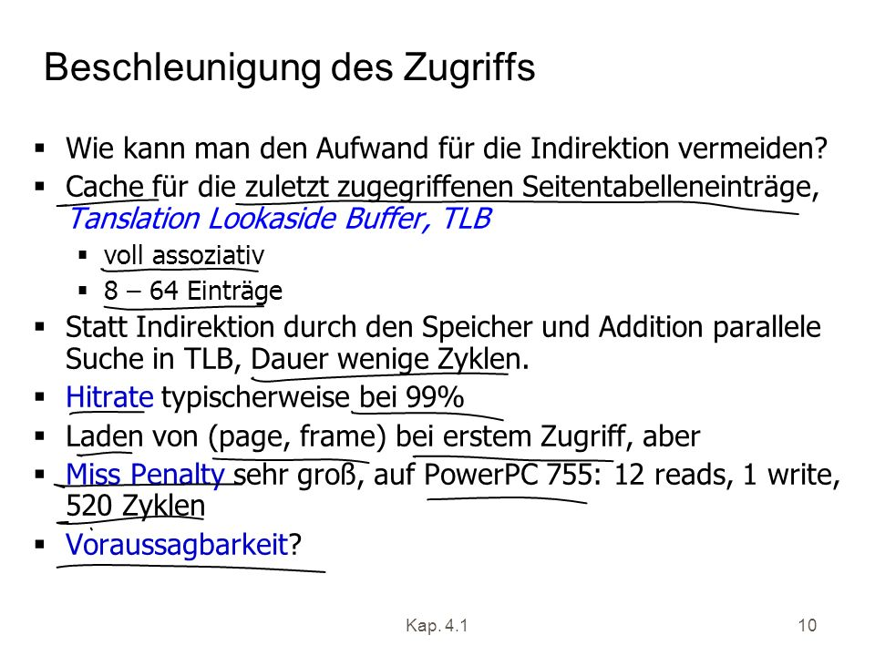 Kap. 4.110 Beschleunigung des Zugriffs Wie kann man den Aufwand für die Indirektion vermeiden? Cache für die zuletzt zugegriffenen Seitentabelleneintr