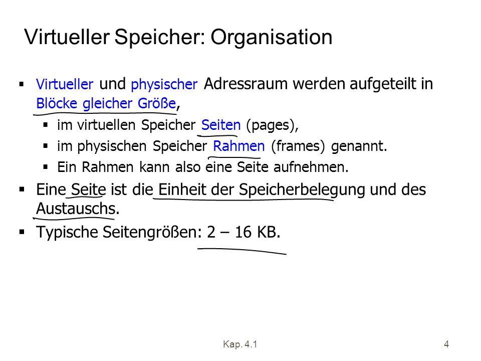 Kap. 4.14 Virtueller Speicher: Organisation Virtueller und physischer Adressraum werden aufgeteilt in Blöcke gleicher Größe, im virtuellen Speicher Se