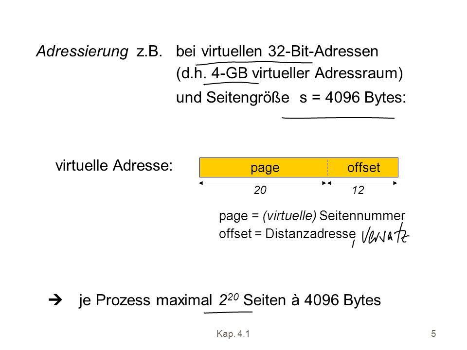Kap. 4.15 virtuelle Adresse: 20 12 page = (virtuelle) Seitennummer offset = Distanzadresse page offset je Prozess maximal 2 20 Seiten à 4096 Bytes Adr