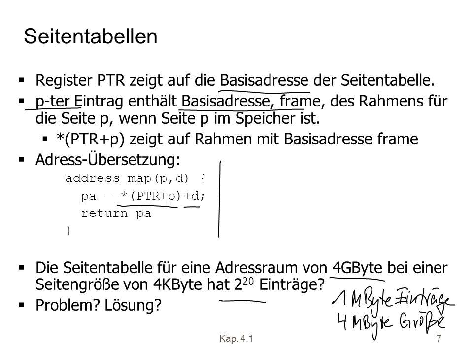 Kap. 4.17 Seitentabellen Register PTR zeigt auf die Basisadresse der Seitentabelle. p-ter Eintrag enthält Basisadresse, frame, des Rahmens für die Sei