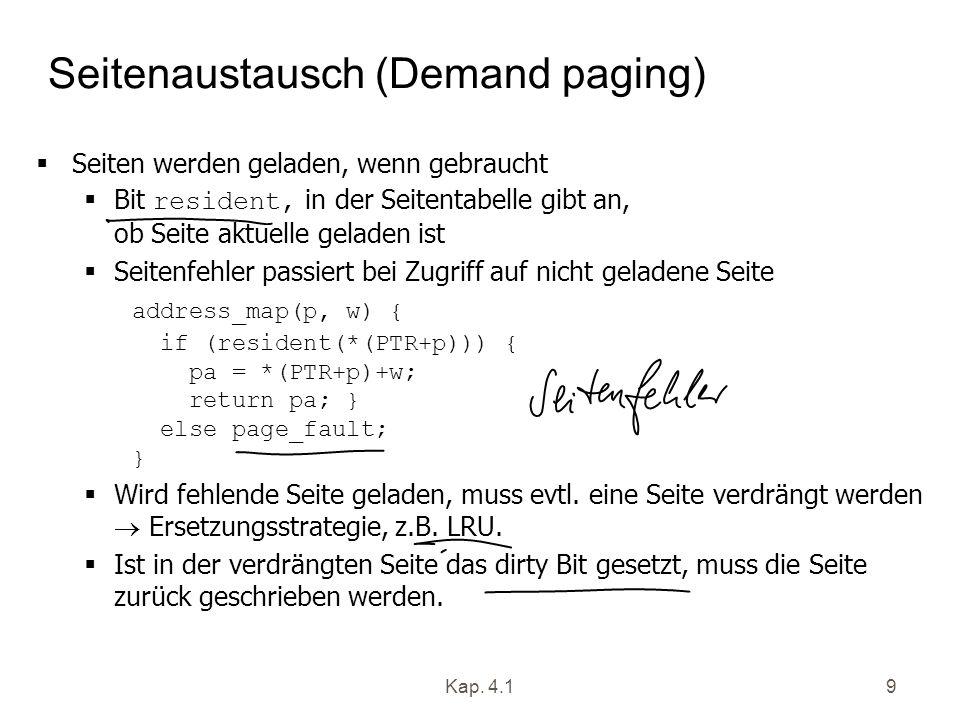 Kap. 4.19 Seitenaustausch (Demand paging) Seiten werden geladen, wenn gebraucht Bit resident, in der Seitentabelle gibt an, ob Seite aktuelle geladen