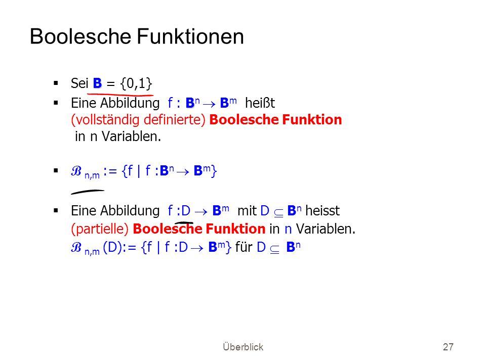 Überblick27 Boolesche Funktionen B Sei B = {0,1} B Eine Abbildung f : B n B m heißt (vollständig definierte) Boolesche Funktion in n Variablen. B n,m
