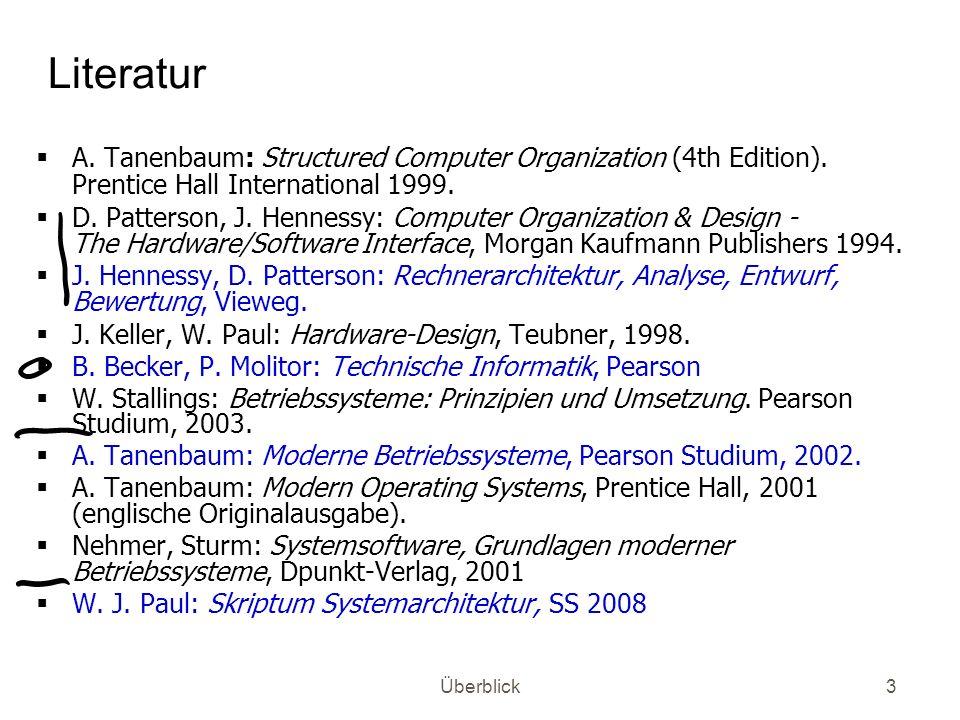 Überblick3 Literatur A. Tanenbaum: Structured Computer Organization (4th Edition). Prentice Hall International 1999. D. Patterson, J. Hennessy: Comput