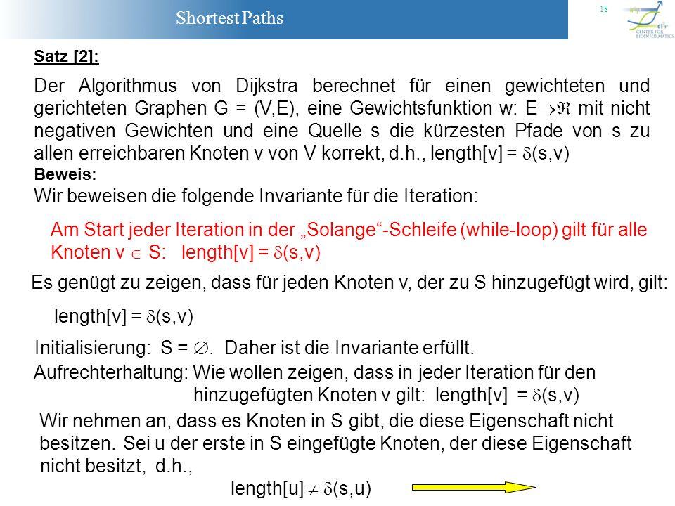 Shortest Paths 18 Satz [2]: Der Algorithmus von Dijkstra berechnet für einen gewichteten und gerichteten Graphen G = (V,E), eine Gewichtsfunktion w: E