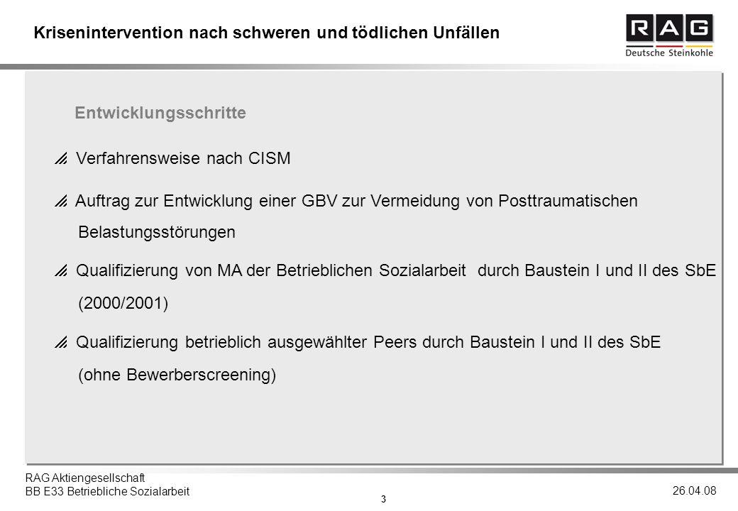 4 RAG Aktiengesellschaft BB E33 Betriebliche Sozialarbeit 26.04.08 Krisenintervention nach schweren und tödlichen Unfällen Kooperationsvertrag zwischen dem Unternehmen und - SbE/Stressbearbeitung nach belastenden Ereignissen e.V., Witten - NFS/KI – Notfallseelsorge und Krisenintervention im Saarland e.V.