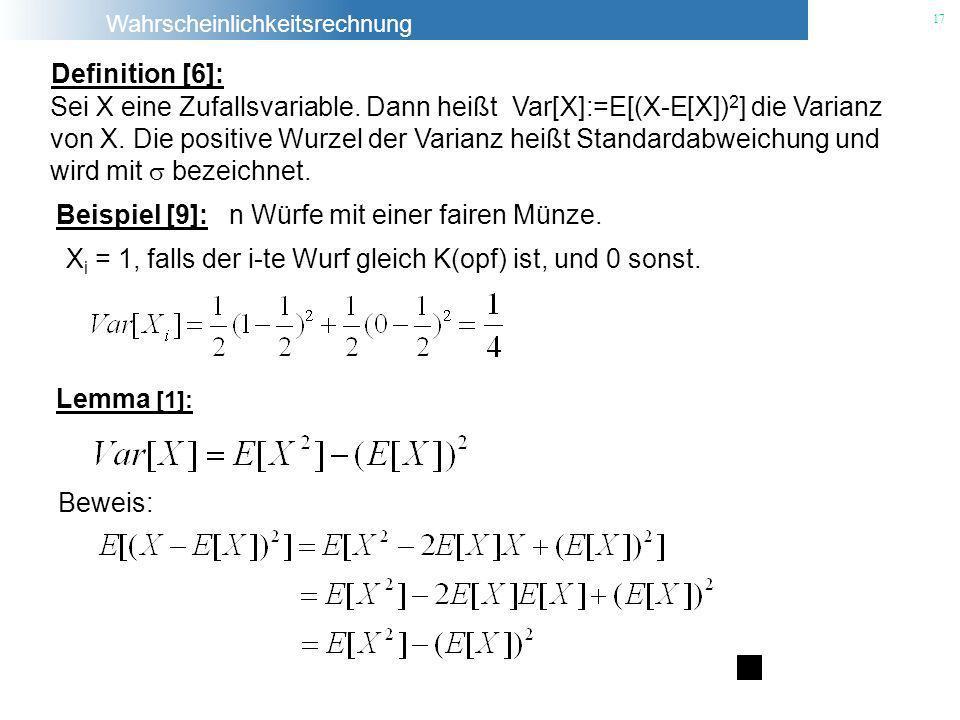 Wahrscheinlichkeitsrechnung 17 Definition [6]: Sei X eine Zufallsvariable. Dann heißt Var[X]:=E[(X-E[X]) 2 ] die Varianz von X. Die positive Wurzel de