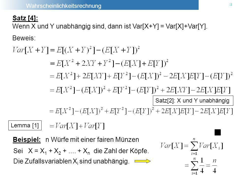 Wahrscheinlichkeitsrechnung 18 Satz [4]: Wenn X und Y unabhängig sind, dann ist Var[X+Y] = Var[X]+Var[Y]. Beweis: Satz[2]: X und Y unabhängig Lemma [1