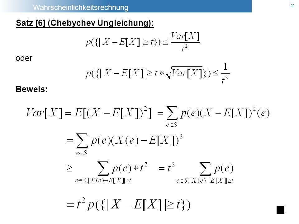 Wahrscheinlichkeitsrechnung 20 Satz [6] (Chebychev Ungleichung): oder Beweis: